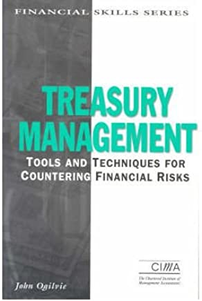 [(Treasury Management: Tools and Techniques for Countering Financial Risks )] [Author: John Ogilvie] [Aug-1999]