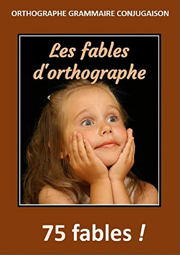 Fables d'orthographe: 75 fables en 130 pages (French Edition