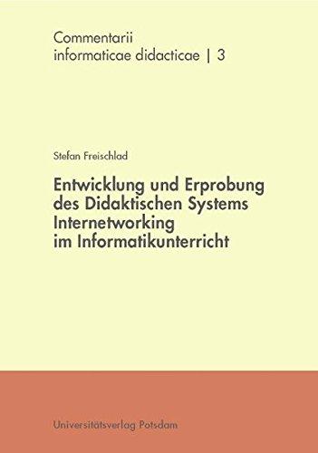 Entwicklung und Erprobung des Didaktischen Systems Internetworking im Informatikunterricht (Commentarii informaticae didacticae (CID))
