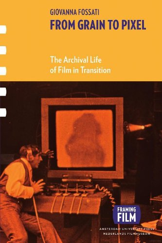 From Grain to Pixel: The Archival Life of Film in Transition (Framing Film Book 1) (English Edition)