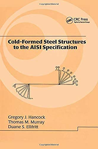 Cold-Formed Steel Structures to the AISI Specification (Lecture Notes in Pure and Applied Mathematic