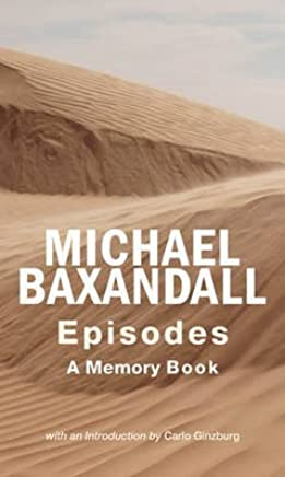 [Episodes: A Memory Book] (By: Michael Baxandall) [published: August, 2010]
