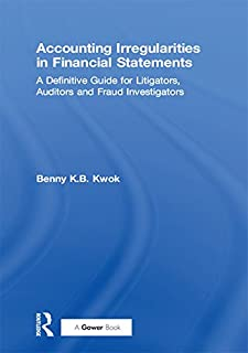 Accounting Irregularities in Financial Statements: A Definitive Guide for Litigators, Auditors and Fraud Investigators