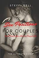 Sex Positions for Couples: How to Prepare Your Mind and Body for Sex - THE ULTIMATE GUIDE