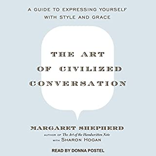 The Art of Civilized Conversation     A Guide to Expressing Yourself With Style and Grace              Written by:                                                                                                                                 Margaret Shepherd,                                                                                        Sharon Hogan                               Narrated by:                                                                                                                                 Donna Postel                      Length: 6 hrs and 12 mins     25 ratings     Overall 3.2