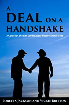 A Deal on a Handshake: Seven Sheriff Jeff McQuede High Country Mystery Short Stories by [Loretta Jackson, Vickie Britton]