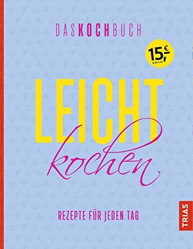 Leicht kochen - Das Kochbuch: Rezepte für jeden Tag