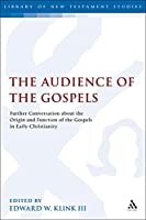 The Audience of the Gospels: The Origin and Function of the Gospels in Early Christianity (Library of New Testament Studies)