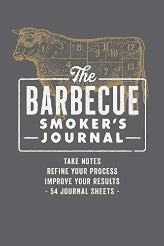 The Barbecue Smoker's Journal: Take Notes, Refine Your Process, Improve Your Results, 54 Journal...