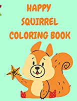 Happy Squirrel Coloring Book: Toddler Coloring Book with Funny Squirrels - Colouring Books for Kids - Animal Coloring Book - Activity Books for Children