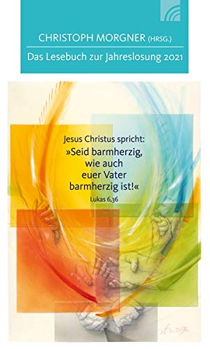 Jesus Christus spricht: Seid barmherzig,wie auch euer Vater barmherzig ist!: Das Lesebuch zur Jahreslosung 2021