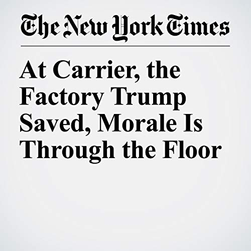 At Carrier, the Factory Trump Saved, Morale Is Through the Floor copertina
