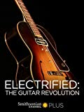 Electrified: The Guitar Revolution