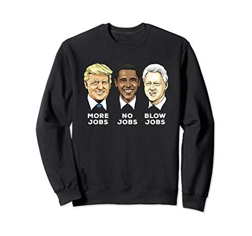 Donald Trump More Jobs Obama No Jobs Bill Clinton Blow Jobs Sweatshirt