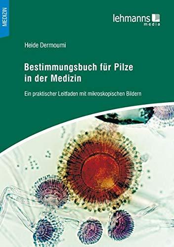Bestimmungsbuch für Pilze in der Medizin: Ein praktischer Leitfaden mit mikroskopischen Bildern