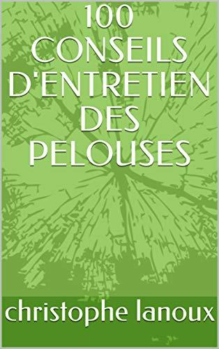 100 CONSEILS D'ENTRETIEN DES PELOUSES (French Edition)