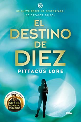 El destino de Diez (Legados de Lorien 6): Legados de Lorien VI