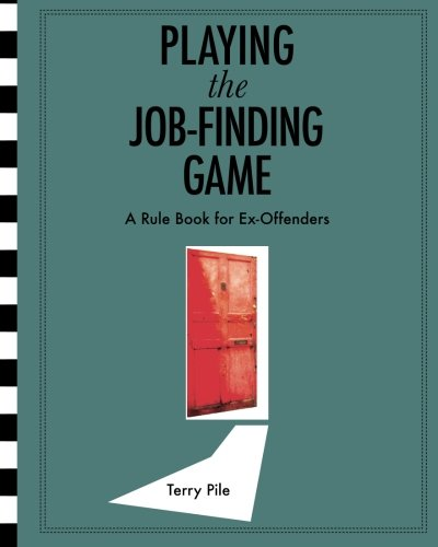 Playing the Job Finding Game: A rule book for ex-offenders