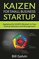 KAIZEN for Small Business Startup: Applying the KAIZEN Mindset to Your Startup Business and Management