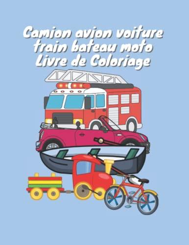 Camion avion voiture train bateau moto Livre de Coloriage: 39 grands dessins uniques de véhicules de transport livre de coloriage anti stress pour les ... de 2 à 8 ans, véhicules livre de coloriage,
