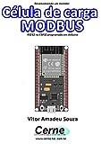Desenvolvendo um medidor Célula de carga MODBUS RS232 no ESP32 programado em Arduino (Portuguese Edition)