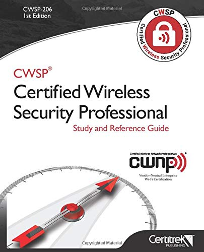 CWSP-206: Certified Wireless Security Professional: Study and Reference Guide