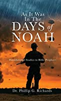 As It Was In The Days of Noah: Foundational Studies in Bible Prophecy