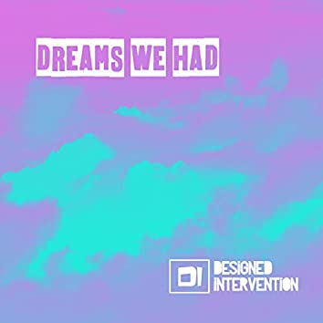 Dreams We Had