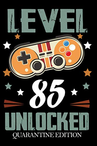 Level 85 Unlocked Quarantine Edition: Celebrate your 85th in pandemic global is a Cute perfect and great Gamer gift Notebook can give to kid men or ... 6x9 Your party will be funny Happy birthday