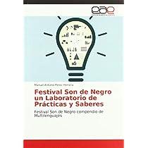 Festival Son de Negro un Laboratorio de Prácticas y Saberes: Festival Son de Negro compendio de Multilenguajes