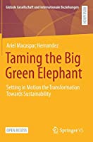 Taming the Big Green Elephant: Setting in Motion the Transformation Towards Sustainability (Globale Gesellschaft und internationale Beziehungen)