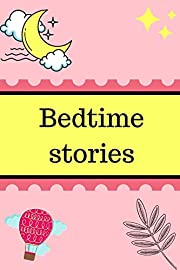 Bedtime stories : Make your child enjoy every moment , 21 pages of fun and happiness