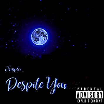 Despite You