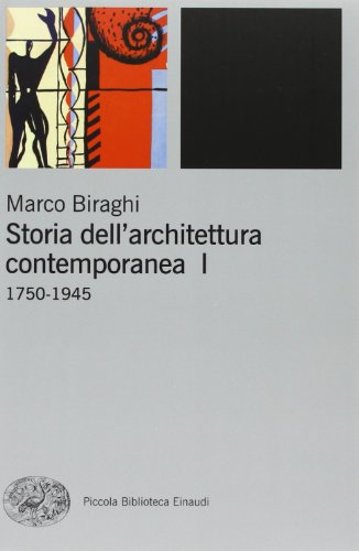 Storia dell'architettura contemporanea. Ediz. illustrata. 1750-1945 (Vol. 1)