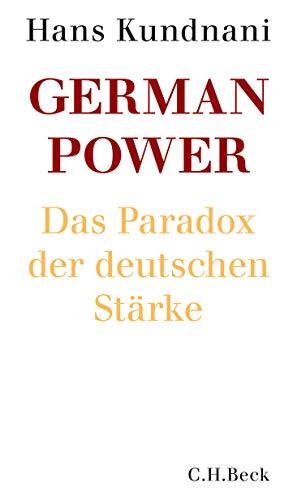 German Power: Das Paradox der deutschen Stärke