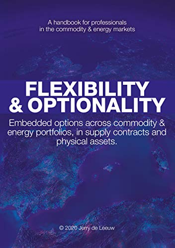 Flexibility & optionality: Embedded options across commodity & energy portfolios, in supply contracts and physical assets. (English Edition)