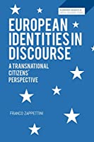 European Identities in Discourse: A Transnational Citizens Perspective (Bloomsbury Advances in Critical Discourse Studies)