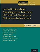 Unified Protocols for Transdiagnostic Treatment of Emotional Disorders in Children and Adolescents: Therapist Guide (Programs That Work: Transdiagnostic Programs)
