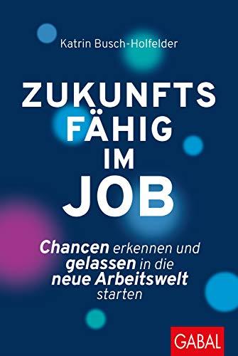 Zukunftsfähig im Job: Chancen erkennen und gelassen in die neue Arbeitswelt starten (Dein Business)
