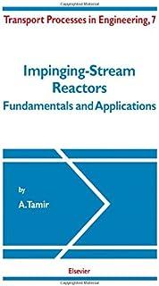 Impinging-Stream Reactors: Fundamentals and Applications