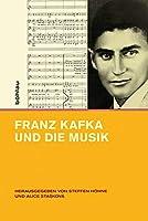 Franz Kafka Und Die Musik (Intellektuelles Prag Im 19. Und 20. Jahrhundert)