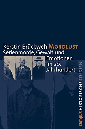 Mordlust: Serienmorde, Gewalt und Emotionen im 20. Jahrhundert (Campus Historische Studien)