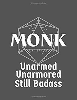Unarmed Unarmored Still Badass  Monk Class Notebook Character Campaign Journal - College Ruled Hex & Graph Paper - 120 Pages  8.5  x 11 inch