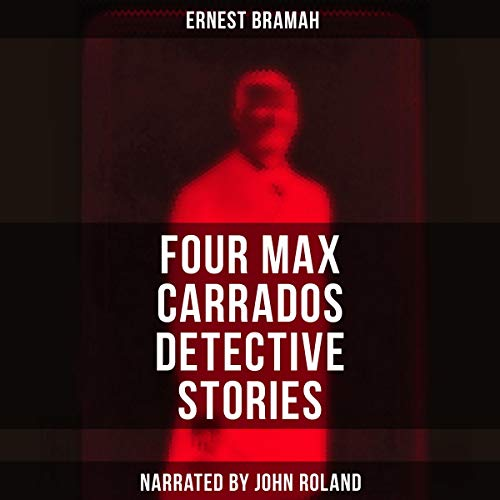 Four Max Carrados Detective Stories Audiobook By Ernest Bramah cover art