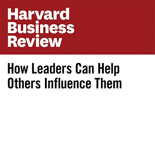 How Leaders Can Help Others Influence Them copertina