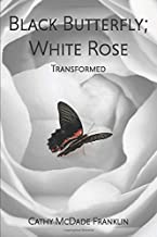 Black Butterfly; White Rose: Transformed