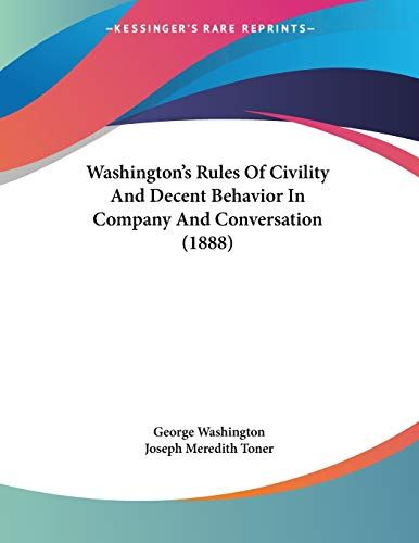 Washington's Rules Of Civility And Decent Behavior In Company And Conversation (1888)