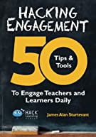 Hacking Engagement: 50 Tips & Tools To Engage Teachers and Learners Daily (Hack Learning Series) (Volume 7)