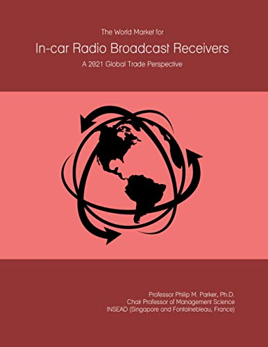 The World Market for In-car Radio Broadcast Receivers: A 2021 Global Trade Perspective