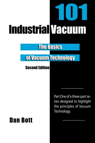 Download Industrial Vacuum 101: The Basics of Vacuum Technology 1466316292